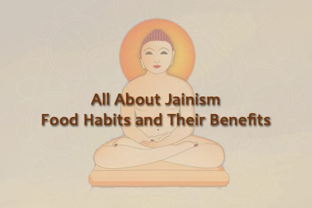 All About Jainism Food Habits and Their Benefits