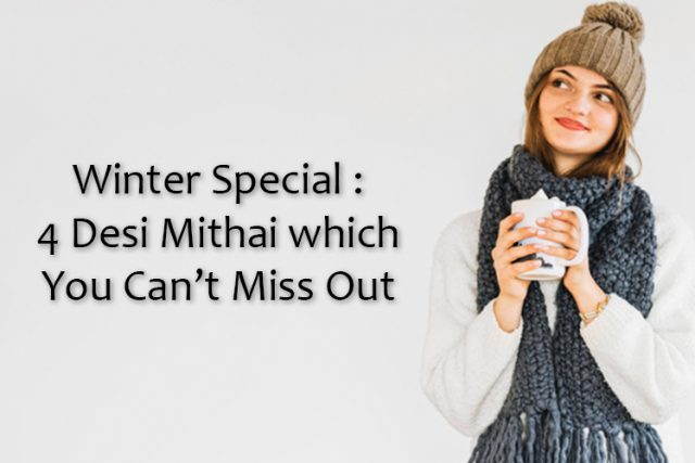 Winter Special : 4 Desi Mithai which You Can't Miss Out
